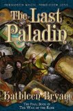Kathleen Bryan (Judith Tarr) The War of the Rose 1. The Serpent and the Rose 2. The Golden Rose 3. The Last Paladin