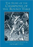 Howard Pyle The Round Table 1. The Story of King Arthur and His Knights 2. The Story of the Champions of the Round Table 3. The Story of Lancelot and His Companions 4. The Story of the Grail and the Passing of Arthur