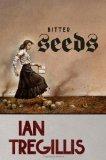 Ian Tregillis Milkweed Triptych 1. Bitter Seeds