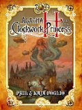 Phil & Kaja Foglio Girl Genius 1. Agatha H. and the Airship City 2. Agatha H. and the Clockwork Princess