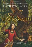 Kathryn Lasky Hawksmaid: The Untold Story of Robin Hood and Maid Marian