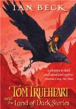 children's fantasy book reviews Ian Beck Tom TrueHeart 1. The Secret History of Tom Trueheart 2. Tom Trueheart and the Land of Dark Stories
