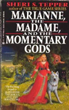 Sheri S. Tepper 1. Marianne, the Magus and the Manticore 2. Marianne, the Madame, and the Momentary Gods 3. Marianne, the Matchbox, and the Malachite Mouse