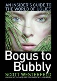 Scott Westerfeld: Bogus to Bubbly: An Insider's Guide to the World of Uglies