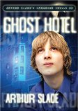 Arthur Slade's Canadian Chills 1. Return of the Grudstone Ghosts 2. Ghost Hotel 3. The Invasion of the IQ Snatchers