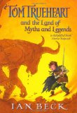 children's fantasy book reviews Ian Beck Tom TrueHeart 1. The Secret History of Tom Trueheart 2. Tom Trueheart and the Land of Dark Stories 3. Tom Trueheart and the Land of Myths and Legends