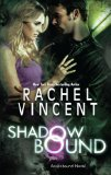 Rachel Vincent Unbound 1. Blood Bound 2. Shadow Bound