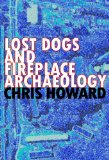 Chris Howard Lost Dogs and Fireplace Archaeology, Mosaic Mutable, The Greek Kalends, A Corner Not Dipped in Styx