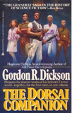 Gordon R. Dickson The Childe Cycle 1. Dorsai! 2. Necromancer 3. Soldier, Ask Not 4. Tactics of Mistake 5. The Spirit of Dorsai 6. Lost Dorsai 7. The Final Encyclopedia 8. The Dorsai Companion 9.The Chantry Guild 10. Young Bleys 11. Other 12. Antagonist