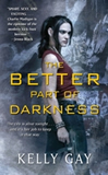 Kelly Gay Charlie Madigan 1. The Better Part of Darkness 2. The Darkest Edge of Dawn