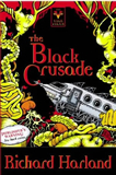Richard Harland The Black Crusade