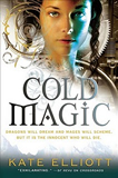 Kate Elliott Spiritwalker 1. Cold Magic 2. Cold Fire