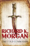Richard K Morgan Land Fit for Heroes 1. The Steel Remains 2. The Dark Commands