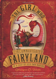 Catherynne Valente The Girl Who Circumnavigated Fairyland In A Ship Of Her Own Making