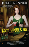 Julie Kenner Beth Frasier 1. The Good Ghouls' Guide to Getting Even 2. Good Ghouls Do