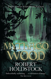 only the first two books: Mythago Wood & Lavondyss