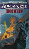 Adrian Cole Omaran Saga 1. A Place Among the Fallen 2. Throne of Fools 3. The King of Light and Shadows 4. The Gods in Anger