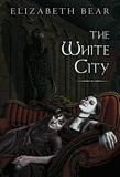 Elizabeth Bear The White City