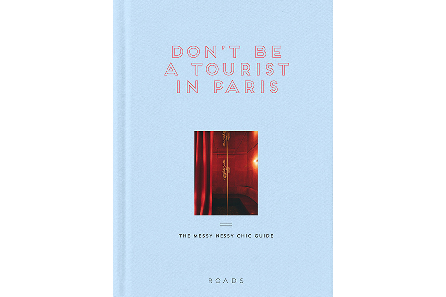 Don't Be A Tourist in Paris: The Messy Nessy Chic Guide to Paris