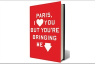 """Literary Excerpt: """"Paris, I Love You but You're Bringing Me Down"""""""