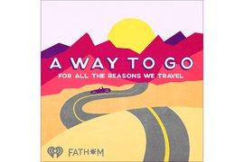 Fathom podcast podcast, A Way to Go