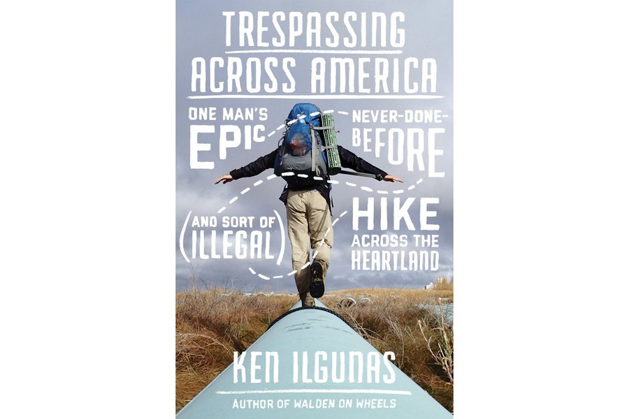 """Trespassing Across America: One Man's Epic, Never-Done-Before (and Sort of Illegal) Hike Across the Heartland"""