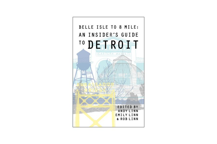 """Belle Isle to 8 Mile: An Insider's Guide to Detroit"""