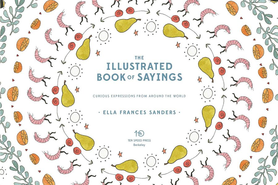 """The Illustrated Book of Sayings: Curious Expressions from Around the World"""