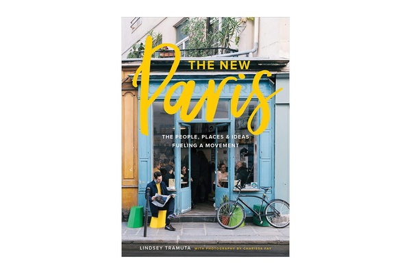 The New Paris: The People, Places, & Ideas Fueling a Movement