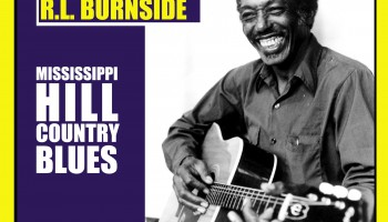 R.L. Burnside's 'Mississippi Hill Country Blues' Now Available On Vinyl For The First Time In 30 Years