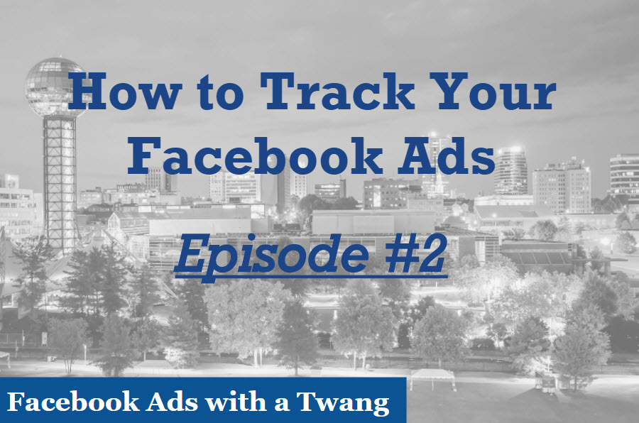 Episode # 2 – How to Track Your Facebook Ads