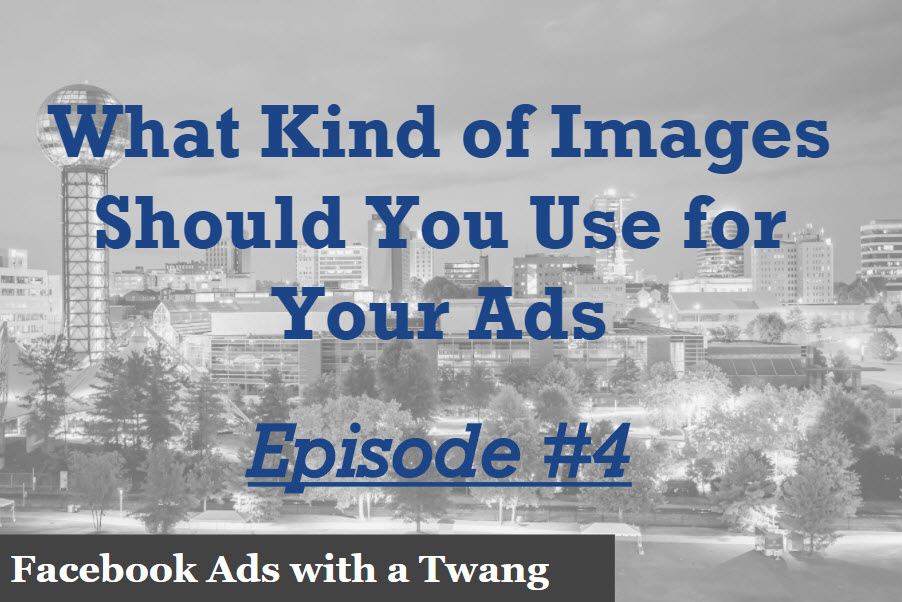 Episode 4 – What kind of images should you use for your Facebook Ads?