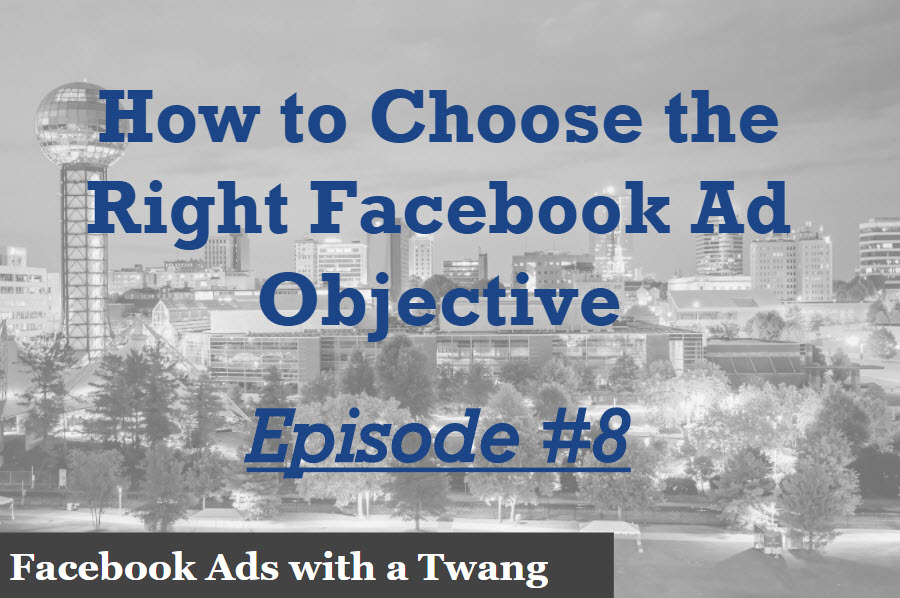 Episode 8 – How to choose the right Facebook ads objective