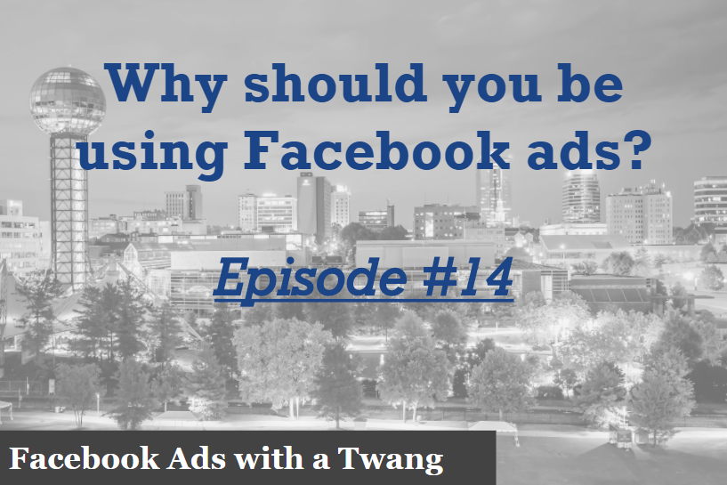 Episode #14 – Why you should be using Facebook ads