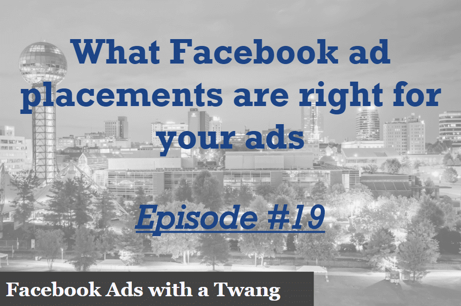 Episode #19 – What Facebook placements are right for your ads