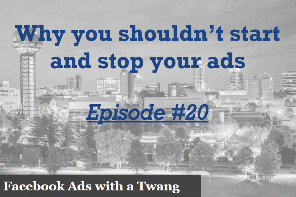 Episode #20 – Why you shouldn't start and stop your ads