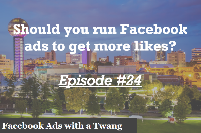 Episode #24 – Should you run a Facebook campaign to get more likes?