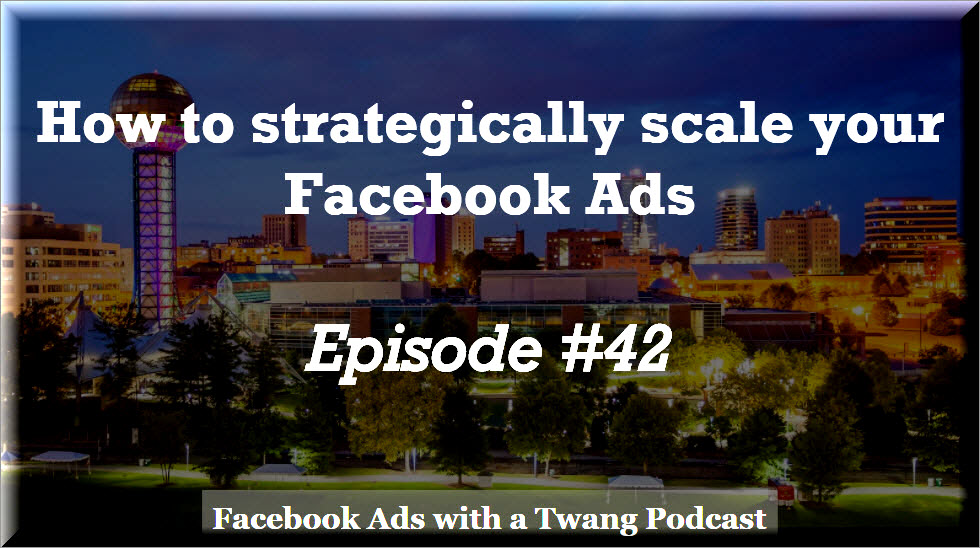 Episode #42 –  How to strategically scale your Facebook ads
