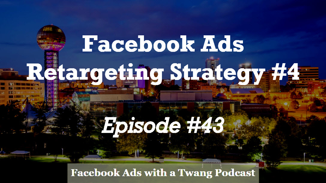 Episode #43 –  Facebook ads retargeting strategy #4 – Might as well get the sale!