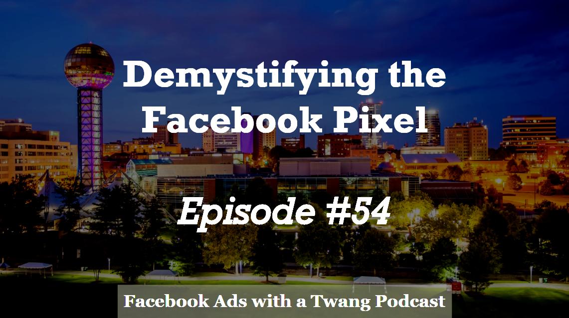 Episode #54 –  Demystifying the Facebook Pixel
