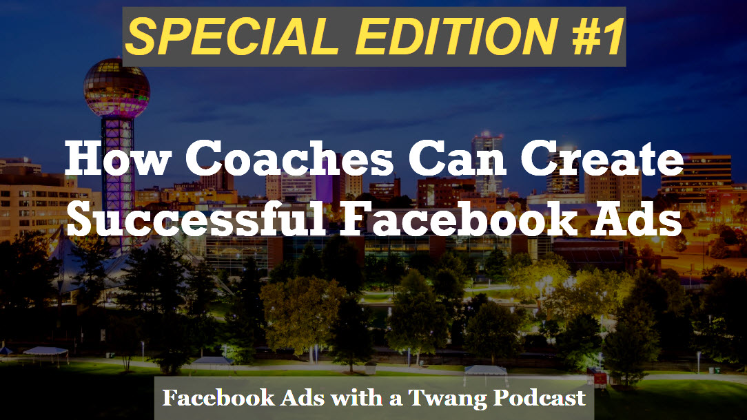 Special Episode #1 – How Coaches Can Create Successful Facebook Ads