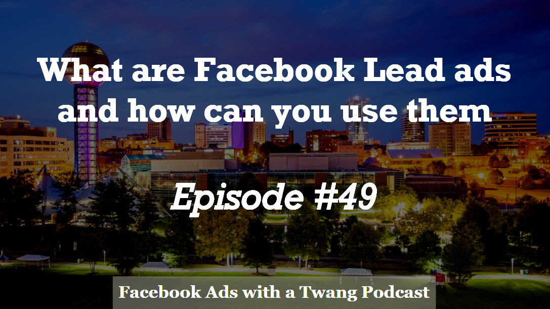Episode #49 –  What are Facebook lead ads and how can you use them