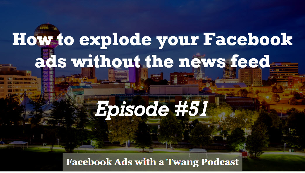 Episode #51 –  How to explode your Facebook ads without the news feed