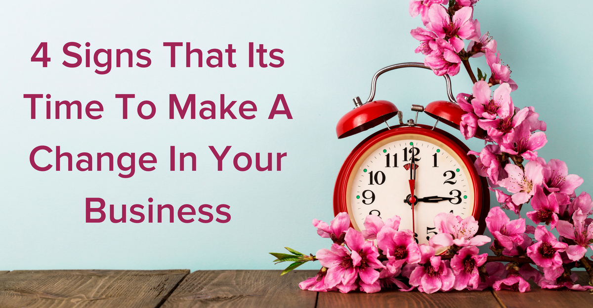 4 Signs That Its Time To Make A Change In Your Business