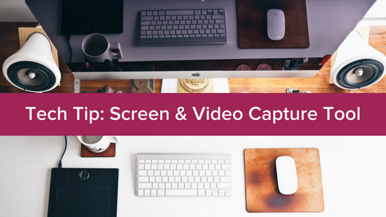 Tech Tip: Screen and Video Capture Tool