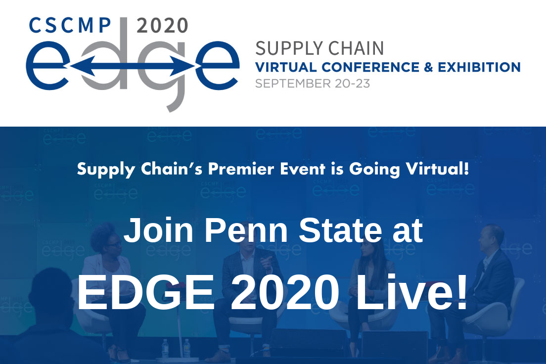 CSCMP EDGE 2020 Supply Chain Virtual Conference & Exhibition, September 20 - 23. Supply Chain's premiere event is going virtual! Join Penn State at EDGE 2020 Live.
