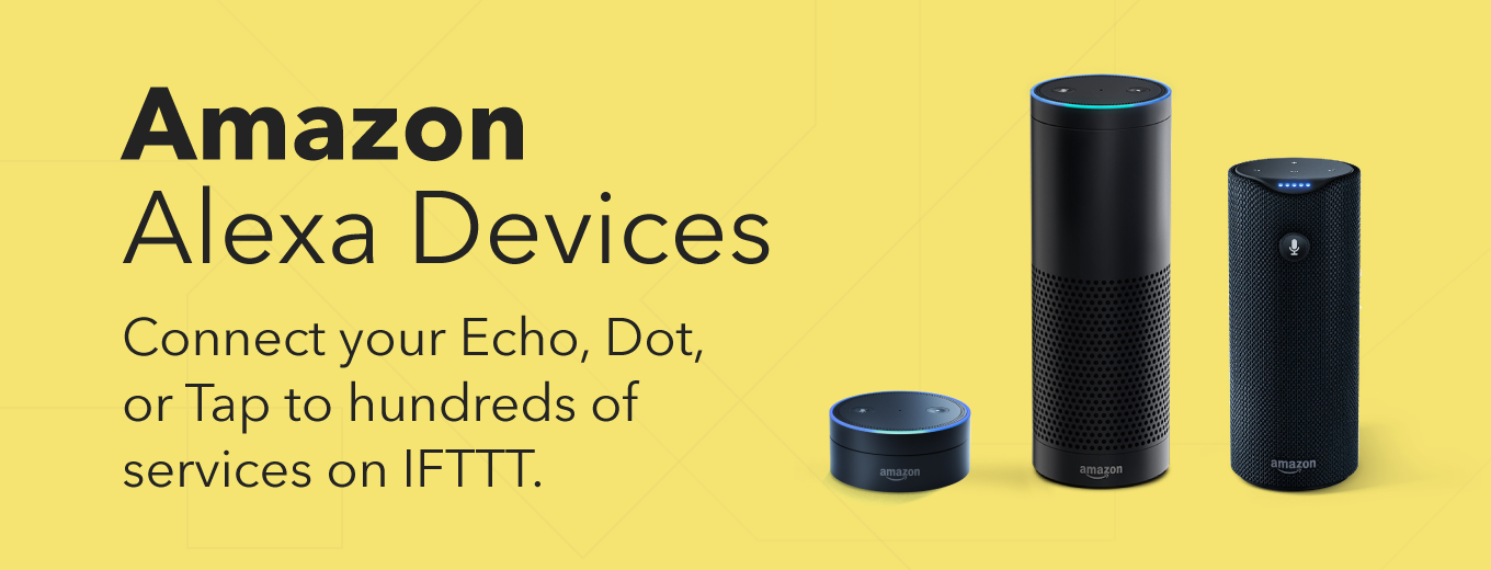 Amazon Alexa Devices - Connect your Echo, Dot, or Tap to hundreds of services on IFTTT