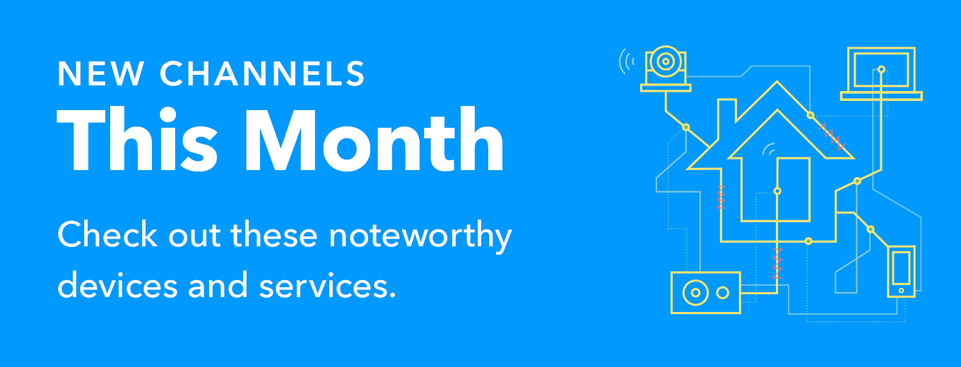 New at IFTTT This Month - check out these noteworthy devices and services