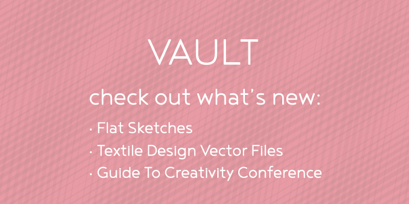 See what is new inside the vault, flat sketches, textile design files and templates, and pdf guides to creativity conferences