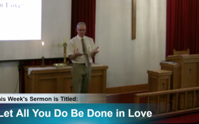 """Sermon """"Let All You Do Be Done in Love"""""""
